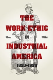 The Work Ethic in Industrial America 1850-1920 - Second Edition ebook by Daniel T. Rodgers