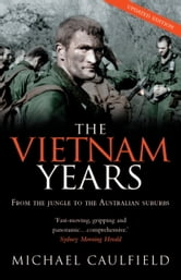 The Vietnam Years - From the Jungle to the Australian Suburbs ebook by Michael Caulfield