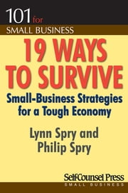 19 Ways to Survive in a Tough Economy - Small Business Strategies for a Tough Economy ebook by Lynn Spry,Phillip Spry