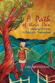 A Path of their Own - Helping Children to Educate Themselves ebook by Lael Whitehead