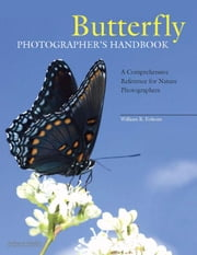 Butterfly Photographer's Handbook: A Comprehensive Reference for Nature Photographers ebook by Folsom, William B.
