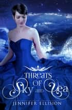 Threats of Sky and Sea ebook by Jennifer Ellision