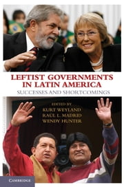 Leftist Governments in Latin America - Successes and Shortcomings ebook by Kurt Weyland, Raúl L. Madrid, Wendy Hunter