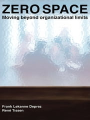Zero Space - Moving Beyond Organizational Limits ebook by Frank Lekanne Deprez,Rene L. Tissen