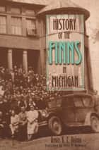 History of the Finns in Michigan ebook by Armas K. E. Holmio, Ellen M. Ryynanen