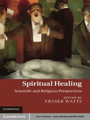 Spiritual Healing - Scientific and Religious Perspectives ebook by Fraser Watts