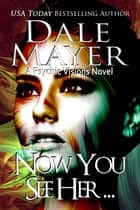 Now You See Her... - A Psychic Visions Novel ebook by Dale Mayer