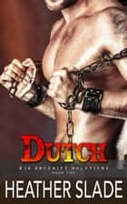 Dutch - K19 Security Solutions, #5 ebook by Heather Slade
