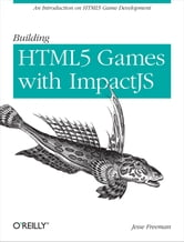 Building HTML5 Games with ImpactJS - An Introduction On HTML5 Game Development ebook by Jesse Freeman