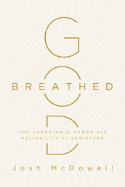 God-Breathed - The Undeniable Power and Reliability of Scripture ebook by Josh McDowell