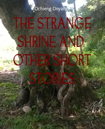 THE STRANGE SHRINE AND OTHER SHORT STORIES ebook by Ochieng Onyango