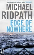 Edge of Nowhere - Fire & Ice Short Story ebook by Michael Ridpath