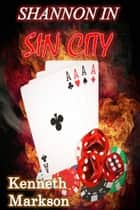 SHANNON IN SIN CITY (A Hard-Boiled Noir Detective Thriller) ebook by KENNETH MARKSON