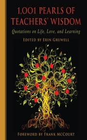1,001 Pearls of Teachers' Wisdom - Quotations on Life and Learning ebook by Erin Gruwell, Frank McCourt