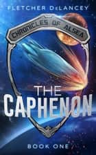 The Caphenon - Chronicles of Alsea, #1 ebook by Fletcher DeLancey