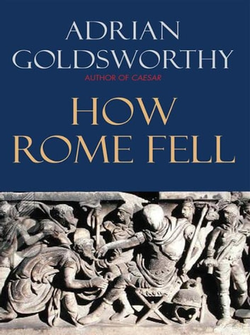 How Rome Fell: Death of a Superpower ebook by Adrian Goldsworthy
