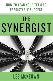 The Synergist: How to Lead Your Team to Predictable Success ebook by Les McKeown