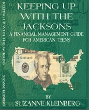 Keeping Up With The Jacksons - A Financial Management Guide for American Teens ebook by Suzanne Kleinberg