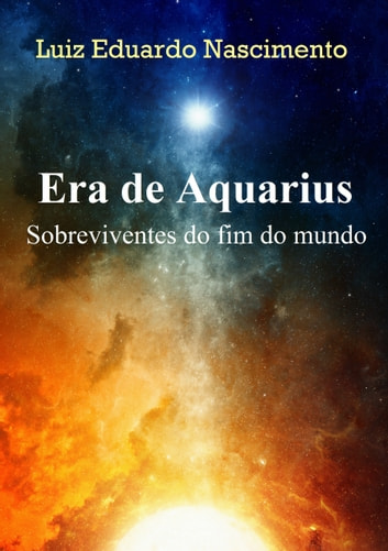 Era de Aquarius: Sobreviventes do fim do mundo ebook by Luiz Eduardo Nascimento