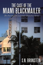 The Case of the Miami Blackmailer - The Fairlington Lavender Detective Series ebook by S.N. Bronstein