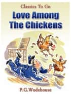 Love Among the Chickens ebook by P. G. Wodehouse