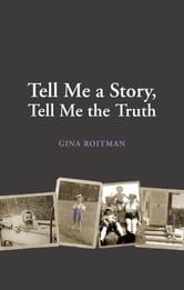 Tell Me a Story, Tell Me the Truth ebook by Gina Roitman