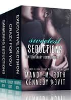 Sweetest Seductions ebook by Mandy M. Roth, Kennedy Kovit