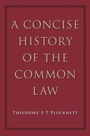 A Concise History of the Common Law ebook by Plucknett, Theodore