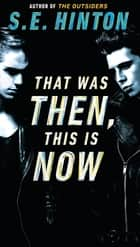 That Was Then, This Is Now ebook by S. E. Hinton