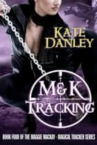 M&K Tracking - Maggie MacKay: Magical Tracker, #4 ebook by Kate Danley