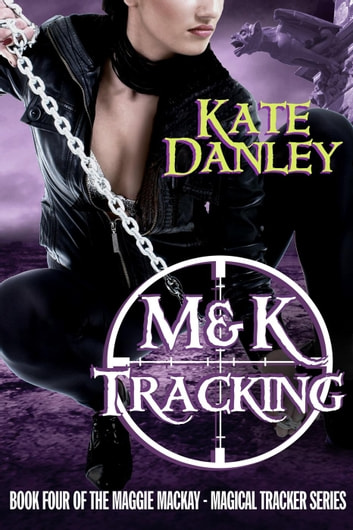 M and K Tracking - Maggie MacKay: Magical Tracker, #4 ebook by Kate Danley
