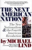 Next American Nation - The New Nationalism and the Fourth American Revolution ebook by Michael Lind