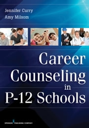 Career Counseling in P-12 Schools ebook by Jennifer Curry, PhD,Amy Milsom, DEd