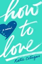 How to Love ebook by Katie Cotugno