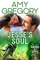 Jesse's Soul - Racing to Love, #2 ebook by Amy Gregory