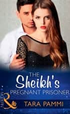 The Sheikh's Pregnant Prisoner (Mills & Boon Modern) eBook by Tara Pammi