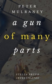 A Gun of Many Parts ebook by Peter Mulraney