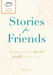 A Cup of Comfort Stories for Friends: Celebrating the special people in our lives ebook by Colleen Sell