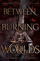 Between Burning Worlds ebook by Jessica Brody, Joanne Rendell
