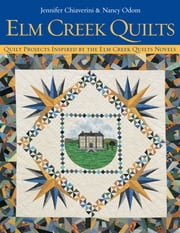 Elm Creek Quilts - Quilt Projects Inspired by the Elm Creek Quilts Novels 電子書籍 by Jennifer Chiaverini, Nancy Odom