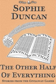 The Other Half of Everything: Stories by Sophie Duncan From The Wittegen Press Giveaway Games ebook by Sophie Duncan