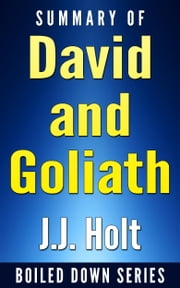 Summary of David and Goliath: Underdogs, Misfits, And The Art of Battling Giants ebook by J.J. Holt