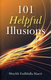 101 Helpful Illusions ebook by Shaykh Fadhlalla Haeri