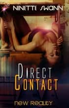 Direct Contact - New Reality Series, Book Two ebook by Ninette Swann