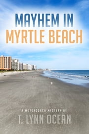 Mayhem in Myrtle Beach ebook by T. Lynn Ocean
