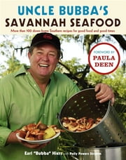 Uncle Bubba's Savannah Seafood - More than 100 Down-Home Southern Recipes for Good Food and Good Times ebook by Earl Hiers,Polly Powers Stramm,Paula Deen