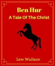 Ben-Hur: A Tale of The Christ ebook by Lew Wallace