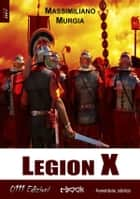 Legion X eBook by Massimiliano Murgia