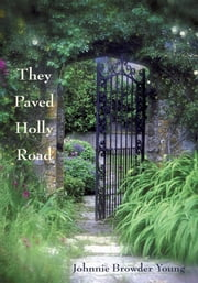 They Paved Holly Road ebook by Johnnie Browder Young