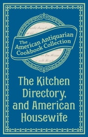 The Kitchen Directory, and American Housewife ebook by American Antiquarian Cookbook Collection
